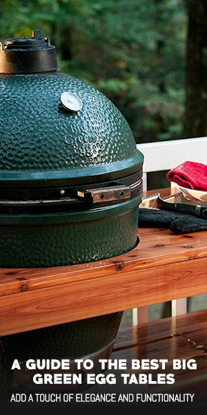 Top 8 Best Big Green Egg Tables Reviewed Outdoormancave Com