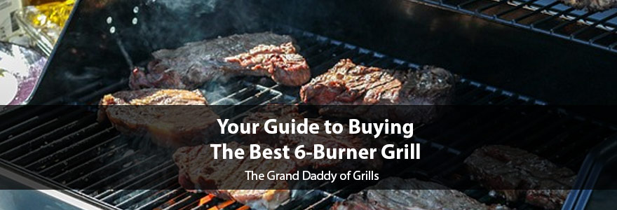 Best 6 Burner Grills: Expert Reviews and Buying Guide