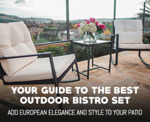 7 Best Outdoor Bistro Sets – European Elegance and Style