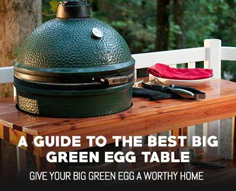 Top 8 Best Big Green Egg Tables Reviewed