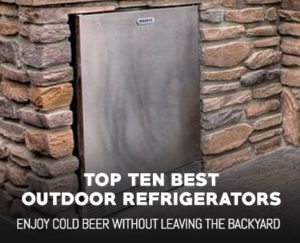 Top 10 Best Outdoor Refrigerators – Buyers Guide and Recommendations