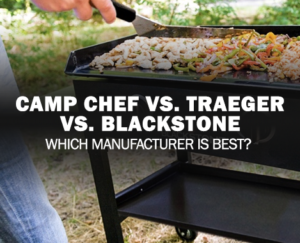 Camp Chef vs Traeger vs Blackstone